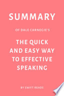 Summary of Dale Carnegie   s The Quick and Easy Way to Effective Speaking by Swift Reads