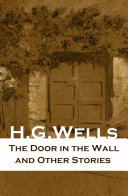The Door in the Wall and Other Stories (The original 1911 edition of 8 fantasy and science fiction short stories) Pdf/ePub eBook