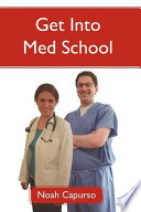 Get Into Med School: Tips and Advice from an Ivy League Medical Student and Admissions Committee Member