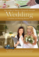 How to Open and Operate a Financially Successful Wedding Consultant and Planning Business
