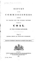 Report of the Commissioners Appointed to Inquire Into the Several Matters Relating to Coal in the United Kingdom ...