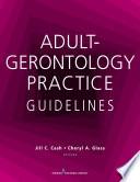"""Adult-Gerontology Practice Guidelines"" by Jill C. Cash, MSN, APN, FNP-BC, Cheryl A. Glass, MSN, APRN, WHNP-BC"