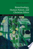 Biotechnology Human Nature And Christian Ethics