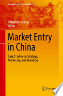 """Market Entry in China: Case Studies on Strategy, Marketing, and Branding"" by Christiane Prange"