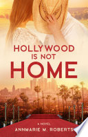 Hollywood Is Not Home A Novel