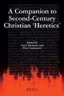 A Companion to Second Century Christian  Heretics