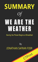 Summary of We Are the Weather Saving the Planet Begins at Breakfast By Jonathan Safran Foer