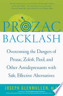 """Prozac Backlash: Overcoming the Dangers of Prozac, Zoloft, Paxil, and Other Antidepressants with Safe, Effective Alternatives"" by Joseph Glenmullen"