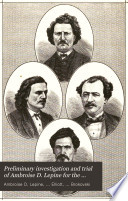 Preliminary Investigation and Trial of Ambroise D. Lepine for the Murder of Thomas Scott, Being a Full Report of the Proceedings in this Case Before the Magistrates' Court and the Several Courts of Queen's Bench in the Province of Manitoba : Specially Reported and Comp