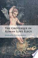 The Grotesque in Roman Love Elegy