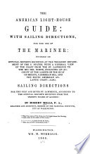 The American Light-house Guide: with Sailing Directions, for the Use of the Mariner ...