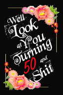 Well Look at You Turning 50 and Shit Notebook Gift