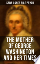 The Mother of George Washington and her Times