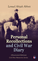 Personal Recollections and Civil War Diary (Illustrated Edition)