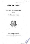 Juan sin tierra. Drama original en cuatro actos y en verso