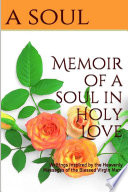 Memoir of a Soul In Holy Love  Writings Inspired By the Heavenly Messages of the Blessed Virgin Mary