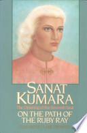 Sanat Kumara On The Path Of The Ruby Ray
