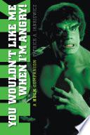 You Wouldn t Like Me When I m Angry  A Hulk Companion
