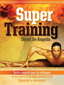 Super training. Sette segreti per lo sviluppo di un fisico e di una mente forti, flessibili e resistenti