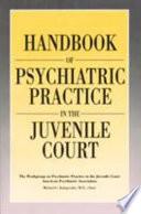 Handbook Of Psychiatric Practice In The Juvenile Court Book PDF