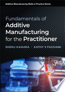 Fundamentals of Additive Manufacturing for the Practitioner Book