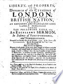 Liberty and Property  or a defence of the Citizens of London and the whole British Nation  against an impudent     libel lately published under the following title  viz  An Excellent Sermon in defence of Passive Obedience     preach d     By the Reverend Mr Sc rl ck  etc