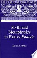 Myth and Metaphysics in Plato s Phaedo