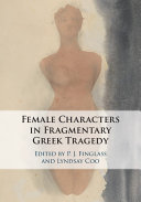 The Female Characters of Fragmentary Greek Tragedy