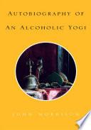 Autobiography of An Alcoholic Yogi