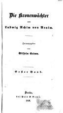 Ludwig Achim's von Arnim sämmtliche werke...: Die kronenwächter