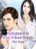 Bodyguard to Wild School Beauty