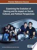Examining the Evolution of Gaming and Its Impact on Social  Cultural  and Political Perspectives