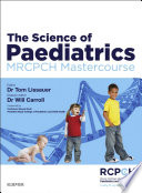 """The Science of Paediatrics: MRCPCH Part 1 Mastercourse"" by Tom Lissauer, Will Carroll"