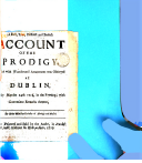 Pdf A Full, True, Distinct and Perfect Account of the Prodigy, which with Wonder and Amazement was Observed at Dublin, Sunday May the 24th 1713, ... By John Whalley ...