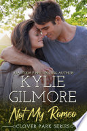 Not My Romeo: A Frenemies to Lovers Romantic Comedy (Clover Park, Book 6)