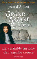 Le Grand Arcane des Rois de France. La vérité sur l'aiguille creuse