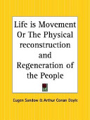 Life Is Movement Or the Physical Reconstruction and Regeneration of the People