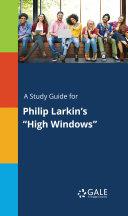A Study Guide for Philip Larkin s  High Windows