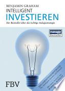 Intelligent Investieren  : Der Bestseller über die richtige Anlagestrategie