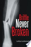 Brittle Never Broken
