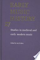 Early Music History: Volume 27  : Studies in Medieval and Early Modern Music