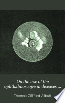 On the Use of the Ophthalmoscope in Diseases of the Nervous System and of the Kidneys