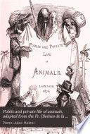 Public and private life of animals  adapted from the Fr   Sc  nes de la vie priv  e et publique des animaux  by P J  Hetzel  by J  Thomson  With illustr   by J I I  G  rard  generally known as J J  Grandville