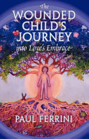 The Wounded Child's Journey Into Love's Embrace