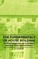 The Fundamentals of House Building - With Information on Planning, Architecture and Materials [Pdf/ePub] eBook