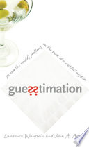 """Guesstimation: Solving the World's Problems on the Back of a Cocktail Napkin"" by Lawrence Weinstein, John A. Adam"