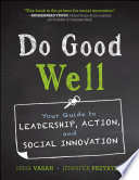 """Do Good Well: Your Guide to Leadership, Action, and Social Innovation"" by Nina Vasan, Jennifer Przybylo"
