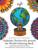 Yorkshire Terriers Go Around the World Colouring Book