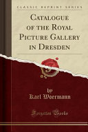 Catalogue of the Royal Picture Gallery in Dresden  Classic Reprint