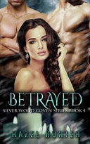 Betrayed (Book Four of the Silver Wood Coven Series)